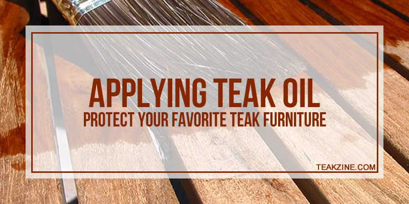 Amazing Applying Teak Oil Protect Your Favorite Teak Furniture Best Image Libraries Weasiibadanjobscom