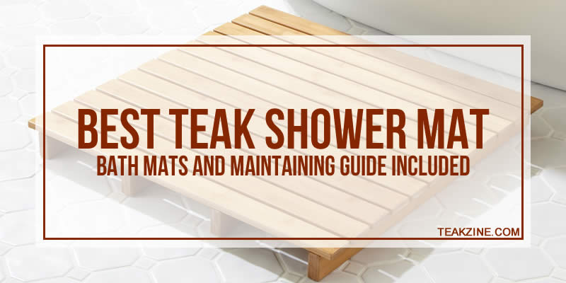 Best Teak Shower Mats 2019 Bath Mats And Maintaining Guide Included