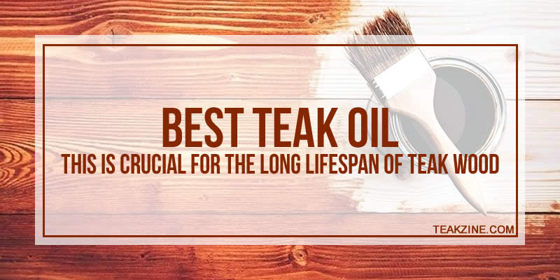 Best Teak Oil For 2019 This Is Crucial For The Long Lifespan Of